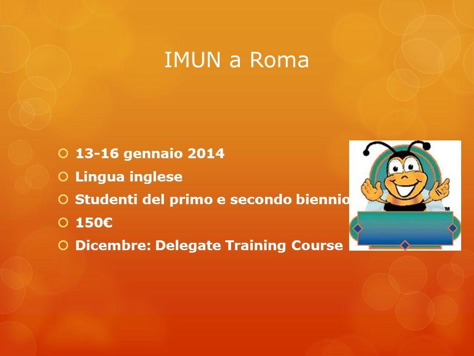 IMUN a Roma 13-16 gennaio 2014 Lingua inglese Studenti del primo e secondo biennio e 150 Dicembre: Delegate Training Course