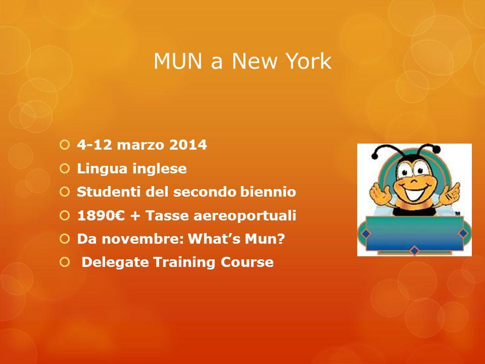 MUN a New York 4-12 marzo 2014 Lingua inglese Studenti del secondo biennio 1890 + Tasse aereoportuali Da novembre: Whats Mun? Delegate Training Course