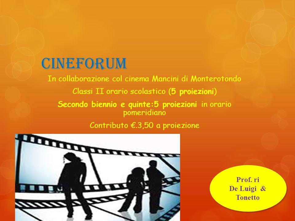 Cineforum In collaborazione col cinema Mancini di Monterotondo Classi II orario scolastico (5 proiezioni) Secondo biennio e quinte:5 proiezioni in ora