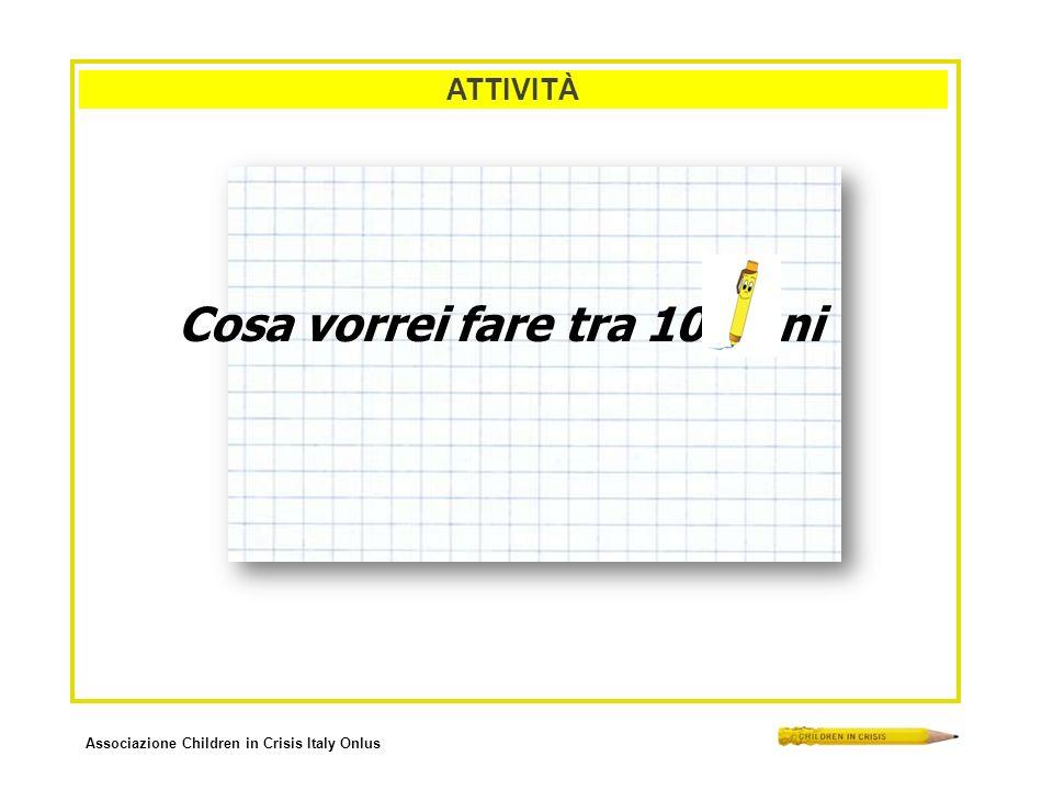 Associazione Children in Crisis Italy Onlus ATTIVITÀ Cosa vorrei fare tra 10 anni