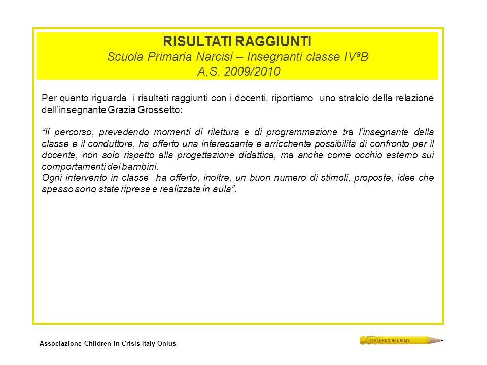 Associazione Children in Crisis Italy Onlus RISULTATI RAGGIUNTI Scuola Primaria Narcisi – Insegnanti classe IVªB A.S. 2009/2010 Per quanto riguarda i
