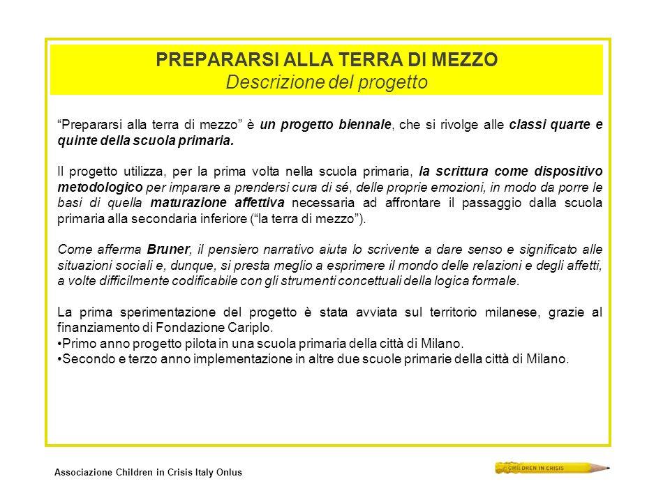 Associazione Children in Crisis Italy Onlus PREPARARSI ALLA TERRA DI MEZZO Descrizione del progetto Prepararsi alla terra di mezzo è un progetto biennale, che si rivolge alle classi quarte e quinte della scuola primaria.
