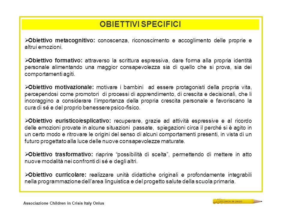 Associazione Children in Crisis Italy Onlus OBIETTIVI SPECIFICI Obiettivo metacognitivo: conoscenza, riconoscimento e accoglimento delle proprie e altrui emozioni.