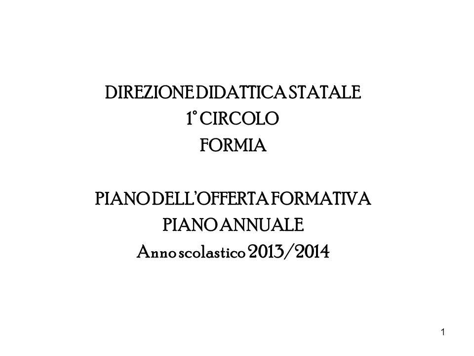 1 DIREZIONE DIDATTICA STATALE 1° CIRCOLO FORMIA PIANO DELLOFFERTA FORMATIVA PIANO ANNUALE Anno scolastico 2013/2014