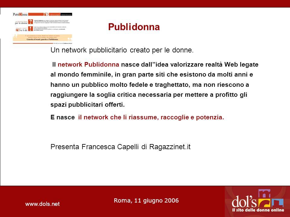 www.dols.net Roma, 11 giugno 2006 Publidonna Un network pubblicitario creato per le donne.