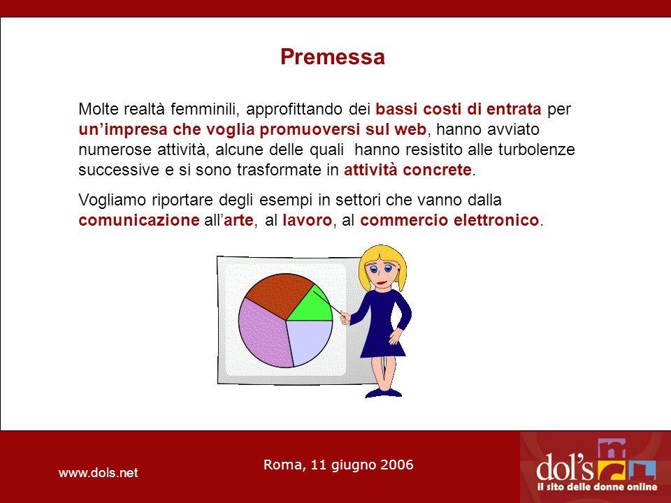www.dols.net Roma, 11 giugno 2006 Premessa Molte realtà femminili, approfittando dei bassi costi di entrata per unimpresa che voglia promuoversi sul web, hanno avviato numerose attività, alcune delle quali hanno resistito alle turbolenze successive e si sono trasformate in attività concrete.