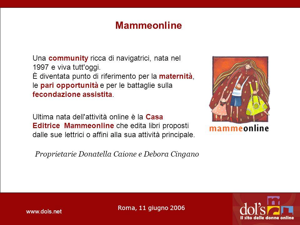 www.dols.net Roma, 11 giugno 2006 Mammeonline Una community ricca di navigatrici, nata nel 1997 e viva tutt oggi.