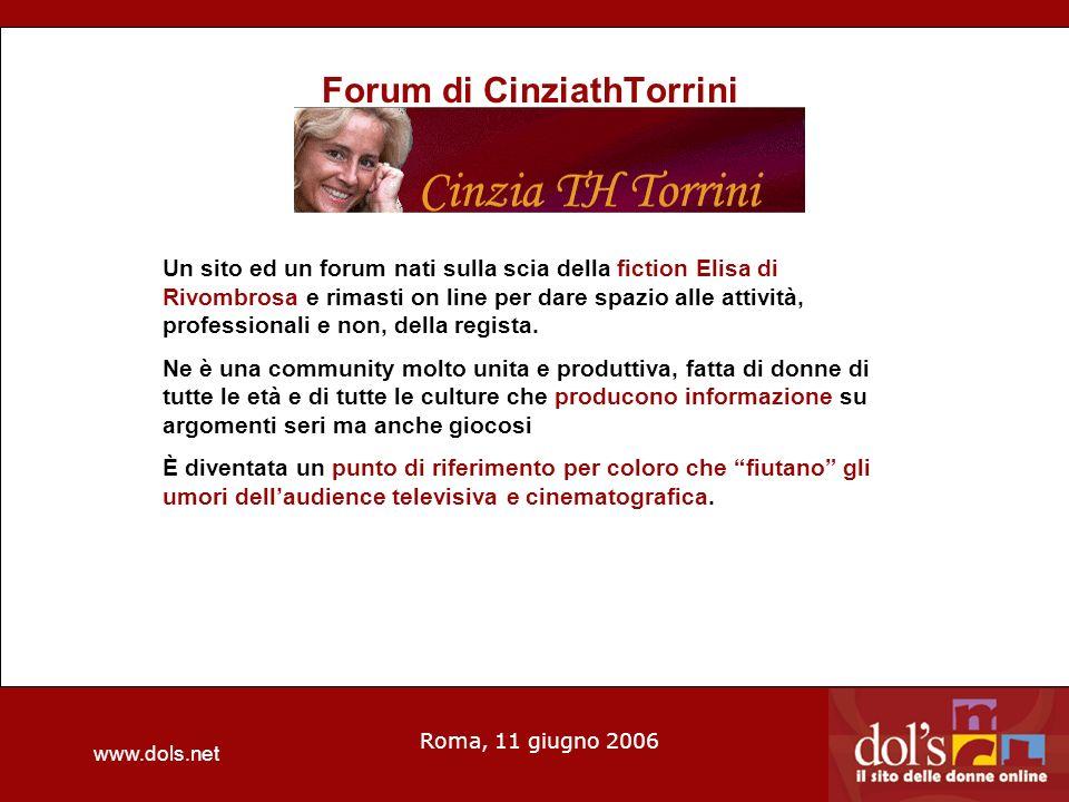 www.dols.net Roma, 11 giugno 2006 Forum di CinziathTorrini Un sito ed un forum nati sulla scia della fiction Elisa di Rivombrosa e rimasti on line per dare spazio alle attività, professionali e non, della regista.