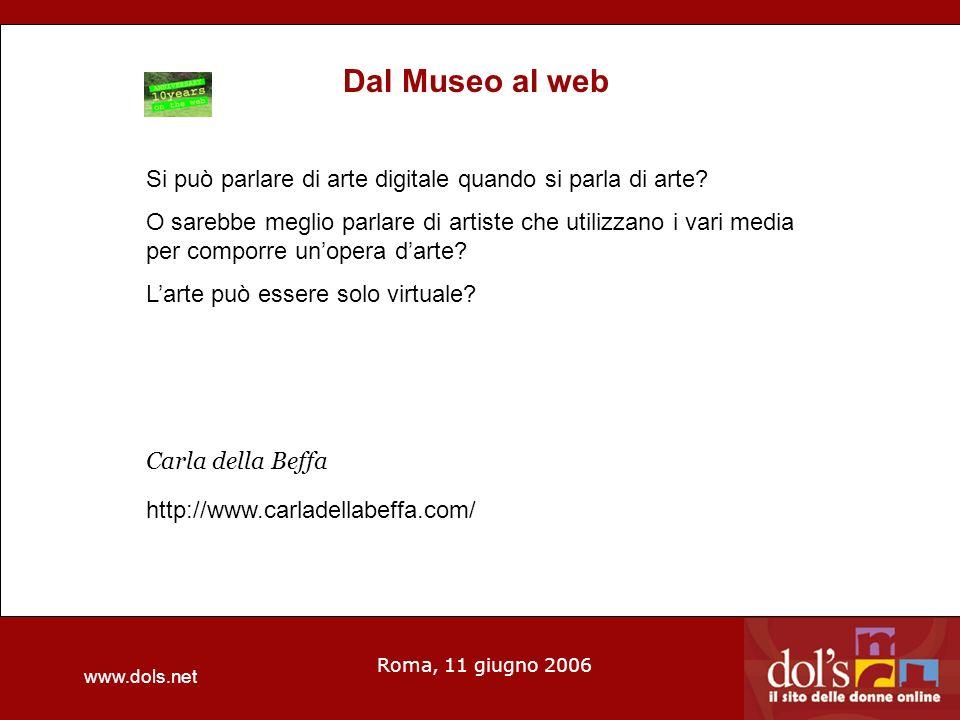www.dols.net Roma, 11 giugno 2006 Dal Museo al web Si può parlare di arte digitale quando si parla di arte.