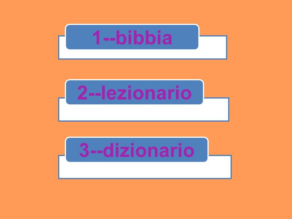 1--bibbia 2--lezionario 3--dizionario
