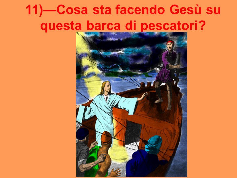 11)Cosa sta facendo Gesù su questa barca di pescatori?