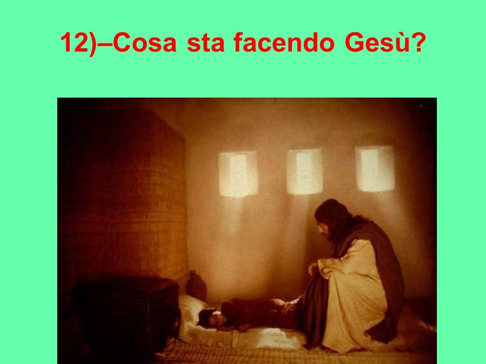 12)–Cosa sta facendo Gesù?