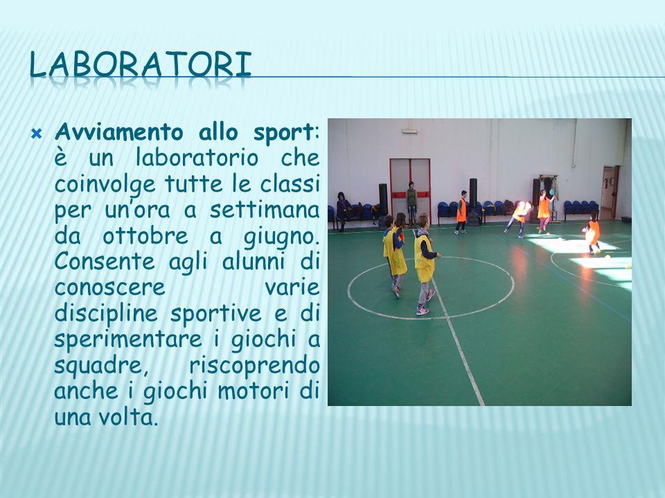 Avviamento allo sport: è un laboratorio che coinvolge tutte le classi per unora a settimana da ottobre a giugno. Consente agli alunni di conoscere var