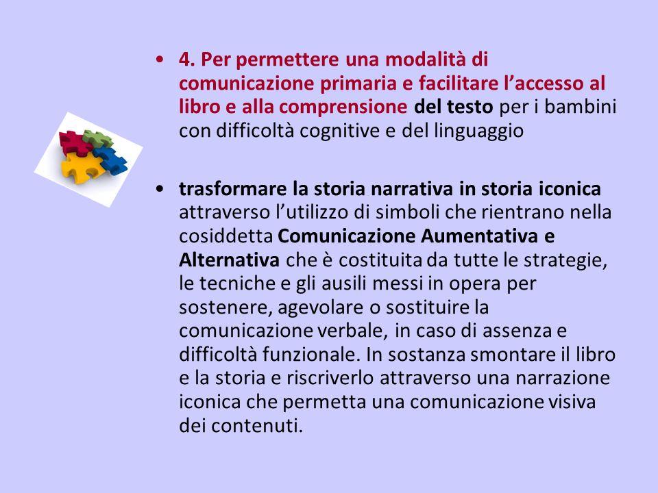 4. Per permettere una modalità di comunicazione primaria e facilitare laccesso al libro e alla comprensione del testo per i bambini con difficoltà cog