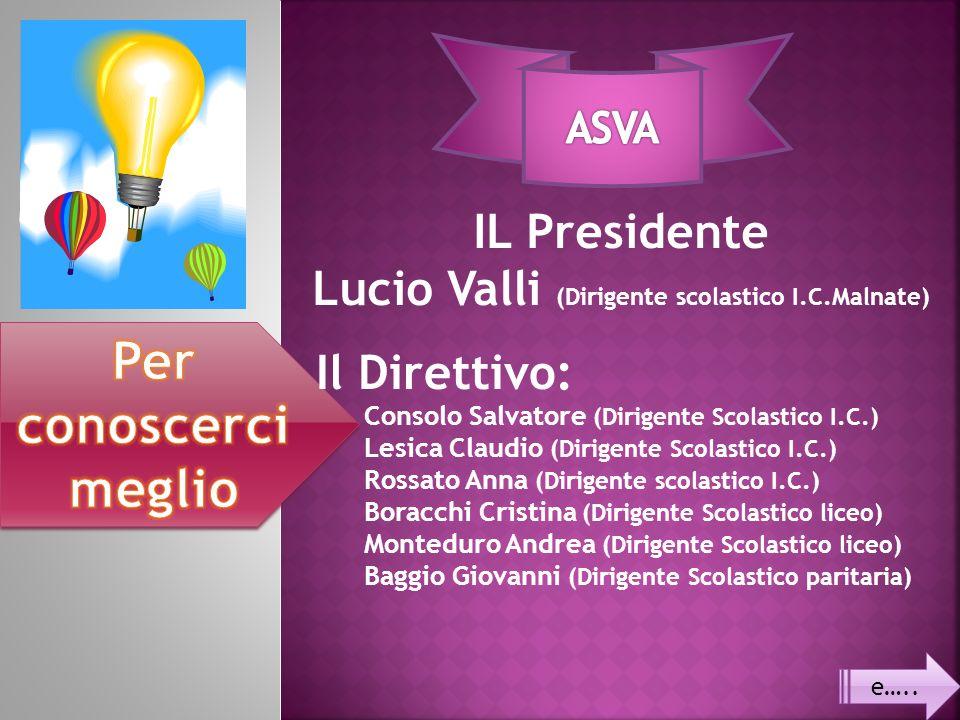 e….. Il Direttivo: Consolo Salvatore (Dirigente Scolastico I.C.) Lesica Claudio (Dirigente Scolastico I.C.) Rossato Anna (Dirigente scolastico I.C.) B