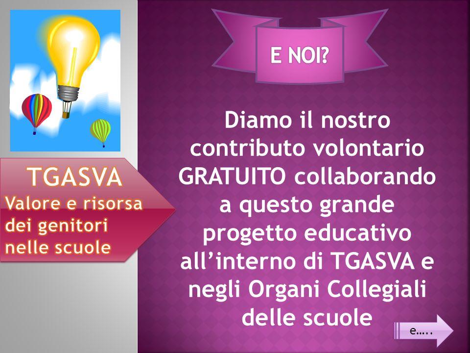Diamo il nostro contributo volontario GRATUITO collaborando a questo grande progetto educativo allinterno di TGASVA e negli Organi Collegiali delle scuole e…..