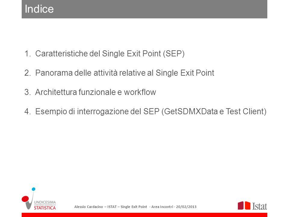 Caratteristiche del Single Exit Point (SEP) Cosè: Sistema per la diffusione dei dati del data warehouse I.stat in formato SDMX (Statistical Data and Metadata Exchange, http://sdmx.org) via web-service (modalità machine-to machine) attraverso un unico punto di accesso.
