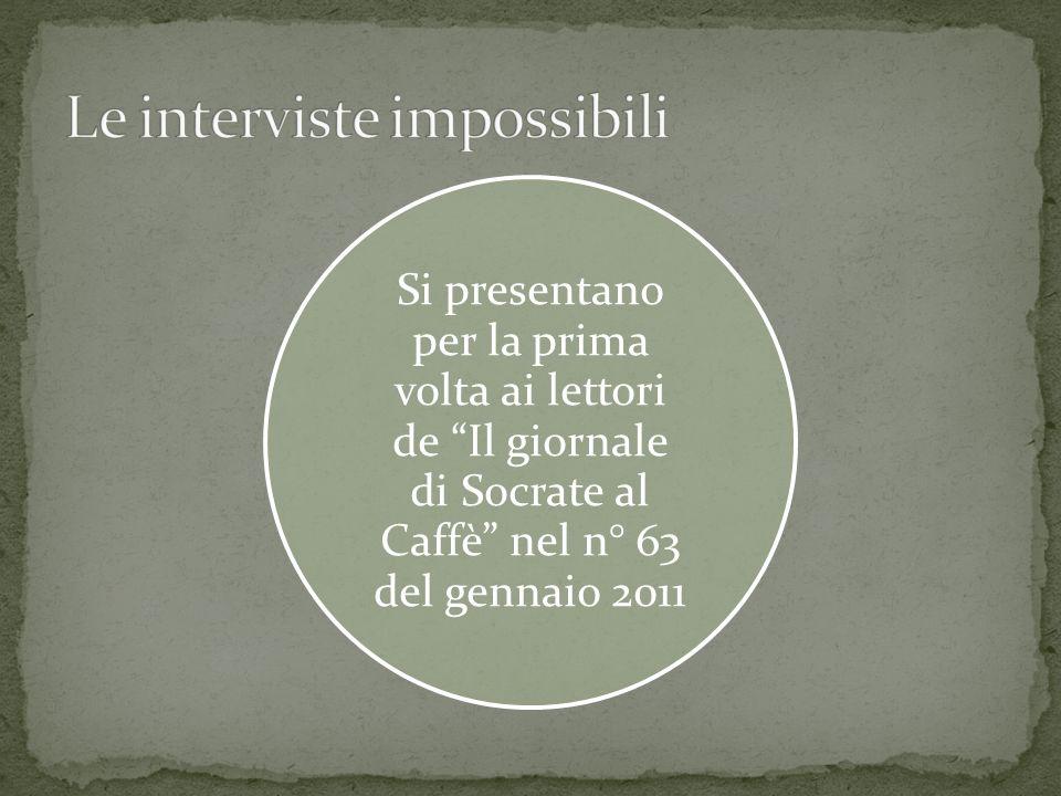 Si presentano per la prima volta ai lettori de Il giornale di Socrate al Caffè nel n° 63 del gennaio 2011
