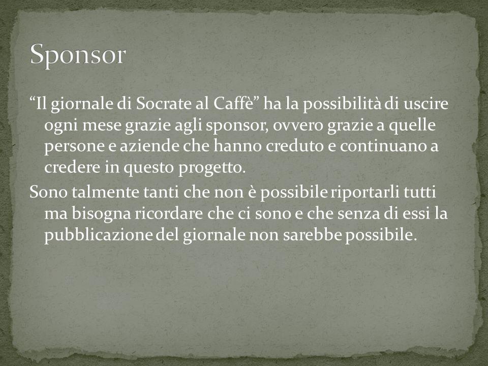 Il giornale di Socrate al Caffè ha la possibilità di uscire ogni mese grazie agli sponsor, ovvero grazie a quelle persone e aziende che hanno creduto