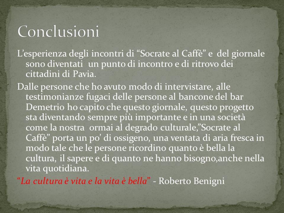 Lesperienza degli incontri di Socrate al Caffè e del giornale sono diventati un punto di incontro e di ritrovo dei cittadini di Pavia. Dalle persone c