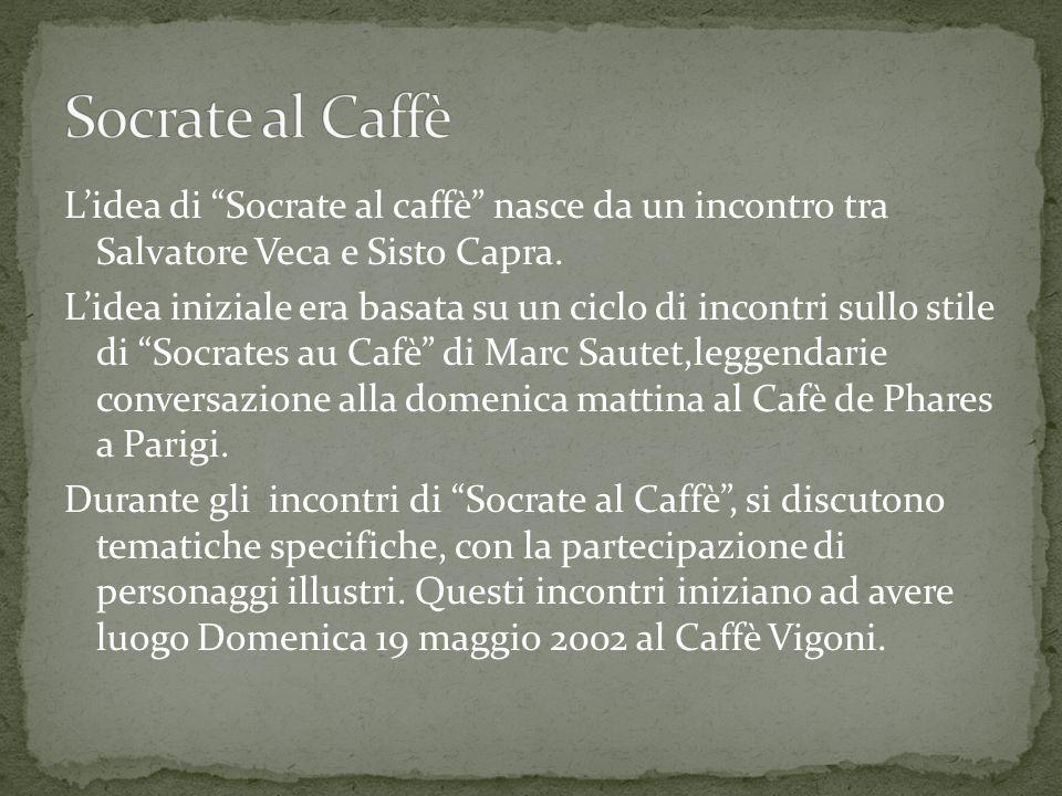 Lidea di Socrate al caffè nasce da un incontro tra Salvatore Veca e Sisto Capra. Lidea iniziale era basata su un ciclo di incontri sullo stile di Socr