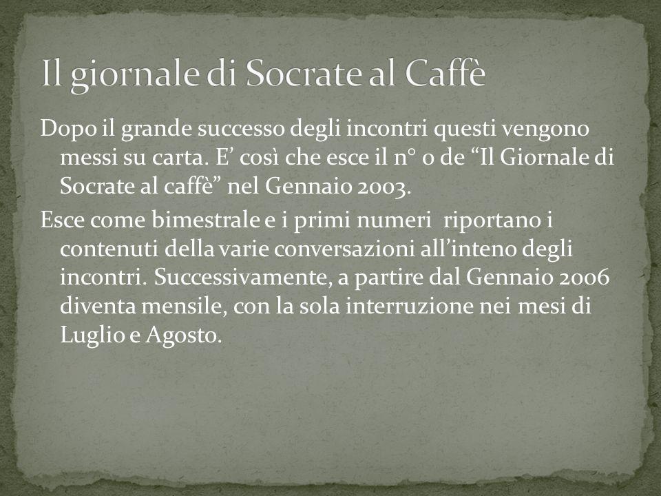 Dopo il grande successo degli incontri questi vengono messi su carta. E così che esce il n° 0 de Il Giornale di Socrate al caffè nel Gennaio 2003. Esc