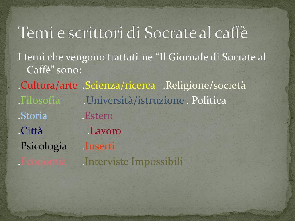 I temi che vengono trattati ne Il Giornale di Socrate al Caffè sono:.Cultura/arte.Scienza/ricerca.Religione/società.Filosofia.Università/istruzione. P