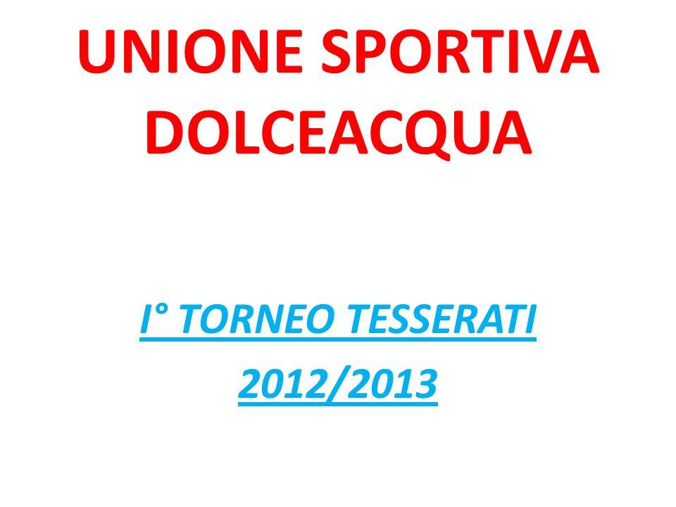 UNIONE SPORTIVA DOLCEACQUA I° TORNEO TESSERATI 2012/2013