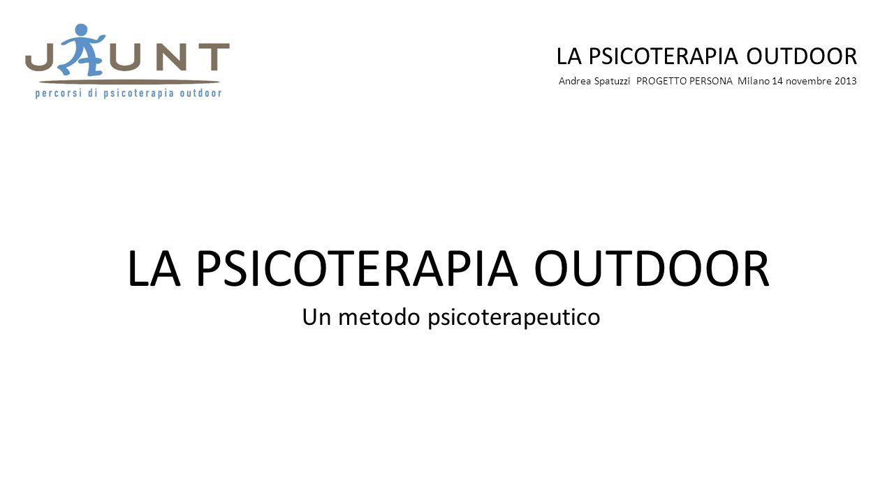 Andrea Spatuzzi PROGETTO PERSONA Milano 14 novembre 2013 LA PSICOTERAPIA OUTDOOR Un metodo psicoterapeutico