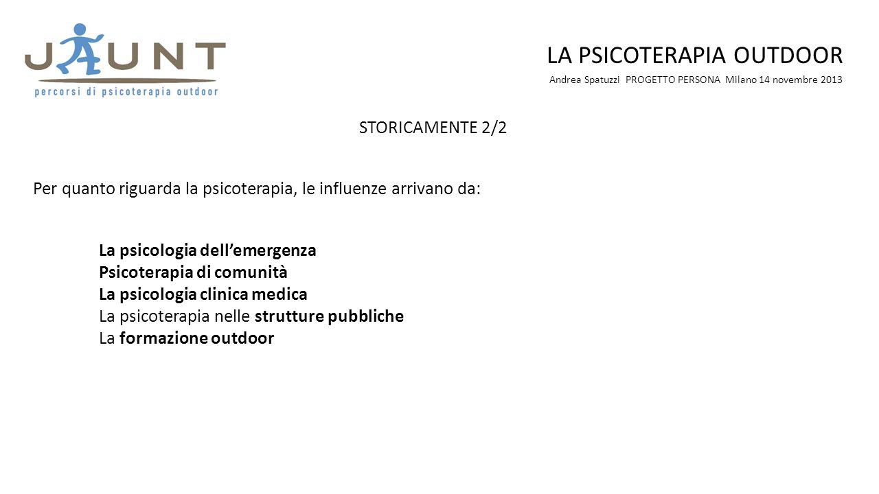 Andrea Spatuzzi PROGETTO PERSONA Milano 14 novembre 2013 LA PSICOTERAPIA OUTDOOR STORICAMENTE 2/2 Per quanto riguarda la psicoterapia, le influenze ar