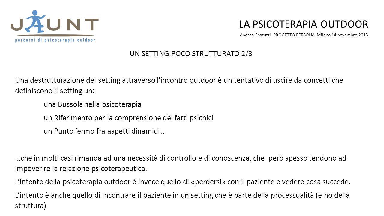 Andrea Spatuzzi PROGETTO PERSONA Milano 14 novembre 2013 LA PSICOTERAPIA OUTDOOR UN SETTING POCO STRUTTURATO 2/3 Una destrutturazione del setting attr