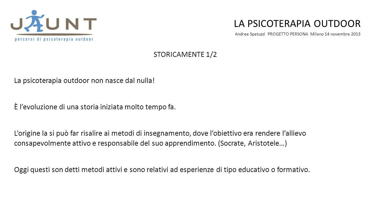 Andrea Spatuzzi PROGETTO PERSONA Milano 14 novembre 2013 LA PSICOTERAPIA OUTDOOR STORICAMENTE 1/2 La psicoterapia outdoor non nasce dal nulla! È levol