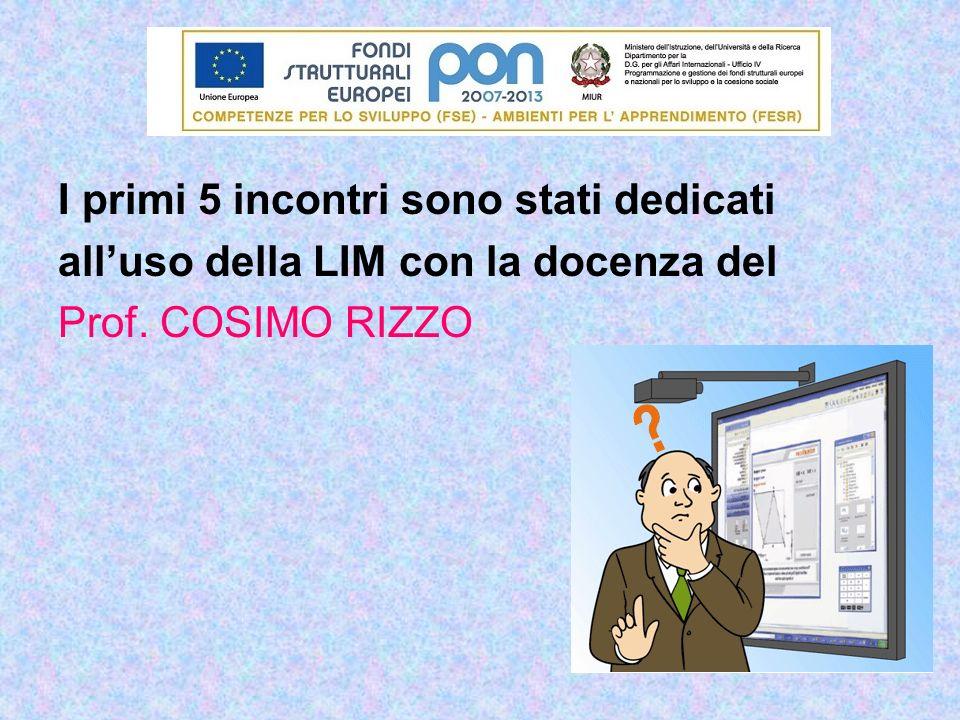 I primi 5 incontri sono stati dedicati alluso della LIM con la docenza del Prof. COSIMO RIZZO