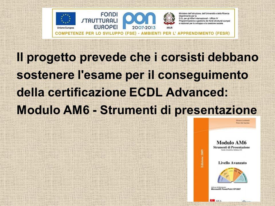 Il progetto prevede che i corsisti debbano sostenere l'esame per il conseguimento della certificazione ECDL Advanced: Modulo AM6 - Strumenti di presen