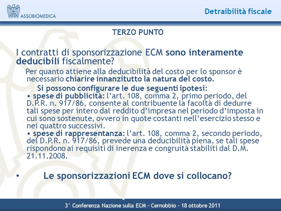 Detraibilità fiscale TERZO PUNTO I contratti di sponsorizzazione ECM sono interamente deducibili fiscalmente? Per quanto attiene alla deducibilità del
