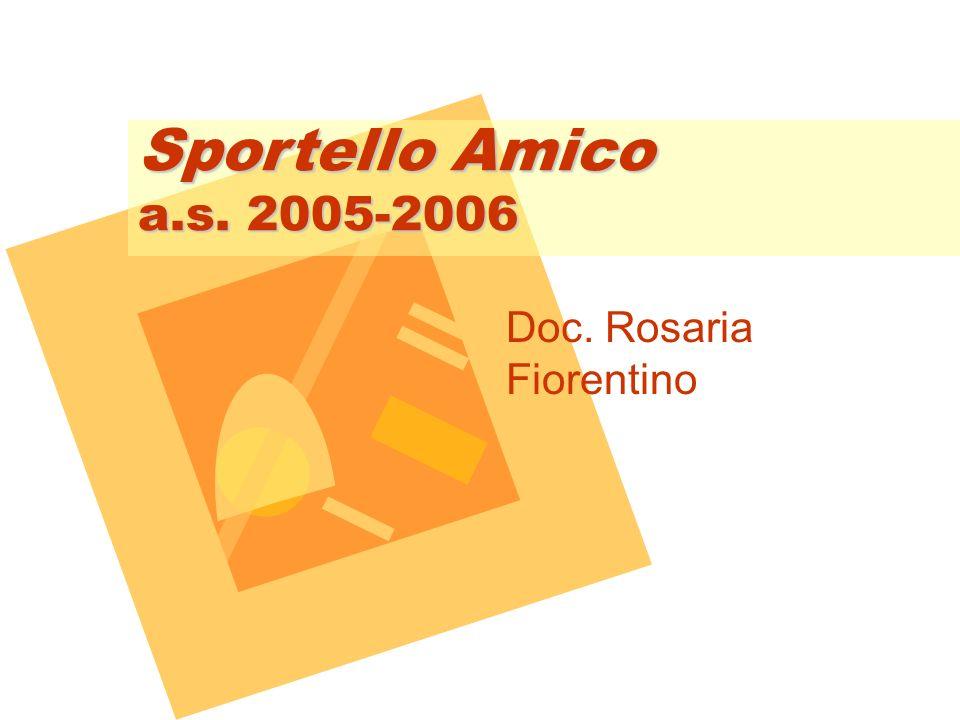 Sportello Amico a.s. 2005-2006 Doc. Rosaria Fiorentino