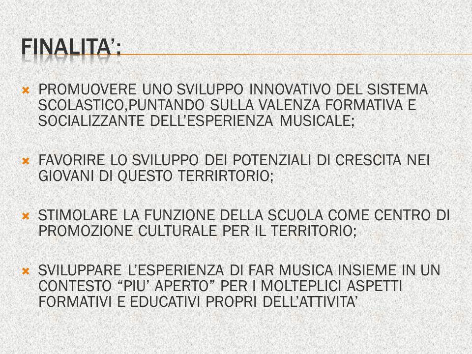 POTENZIARE LA DIFFUSIONE DELLESPERIENZA EDUCATIVO-MUSICALE NELLA SCUOLA E NEL TERRITORIO, CON PARTICOLARE ATTENZIONE ALLA PRODUZIONE MUSICALE COLLETTIVA (FASE ESECUTIVA); FAVORIRE LAGGREGAZIONE E LA VALORIZZAZIONE ESPRESIVA; POTENZIAMENTO DEL FAR MUSICA INSIEME; POTENZIAMENTO DELLA TECNICA STRUMENTALE, VOCALE E CORPOREA