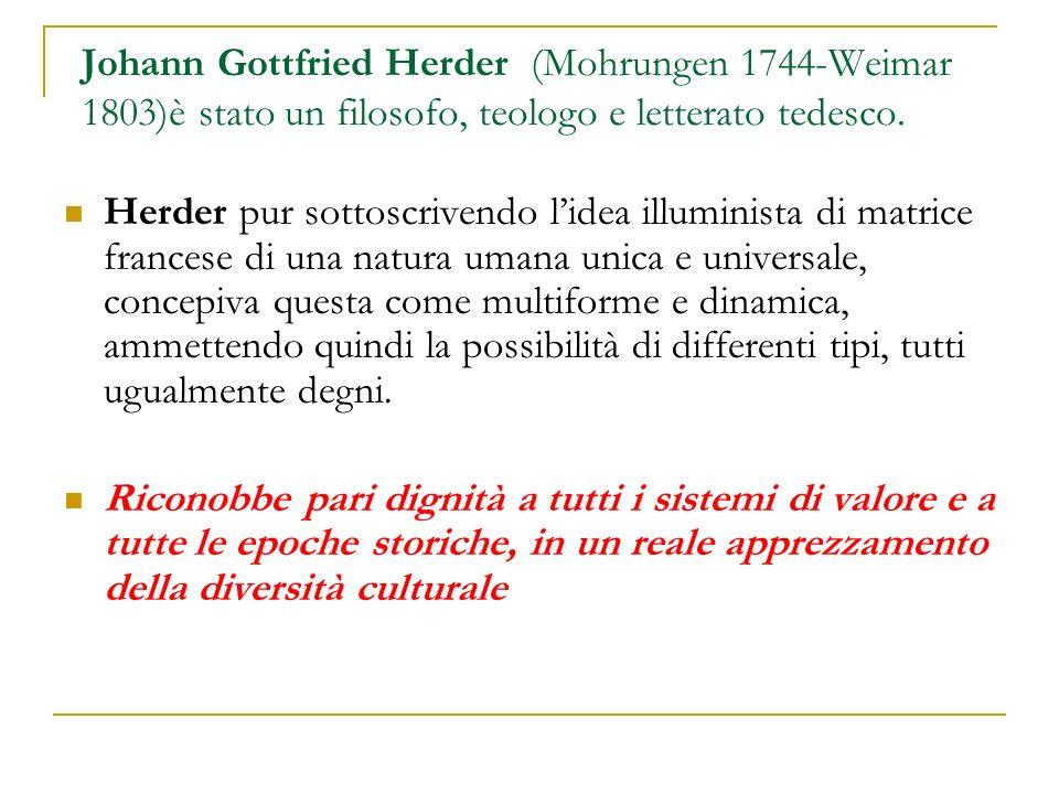 Johann Gottfried Herder (Mohrungen 1744-Weimar 1803)è stato un filosofo, teologo e letterato tedesco. Herder pur sottoscrivendo lidea illuminista di m