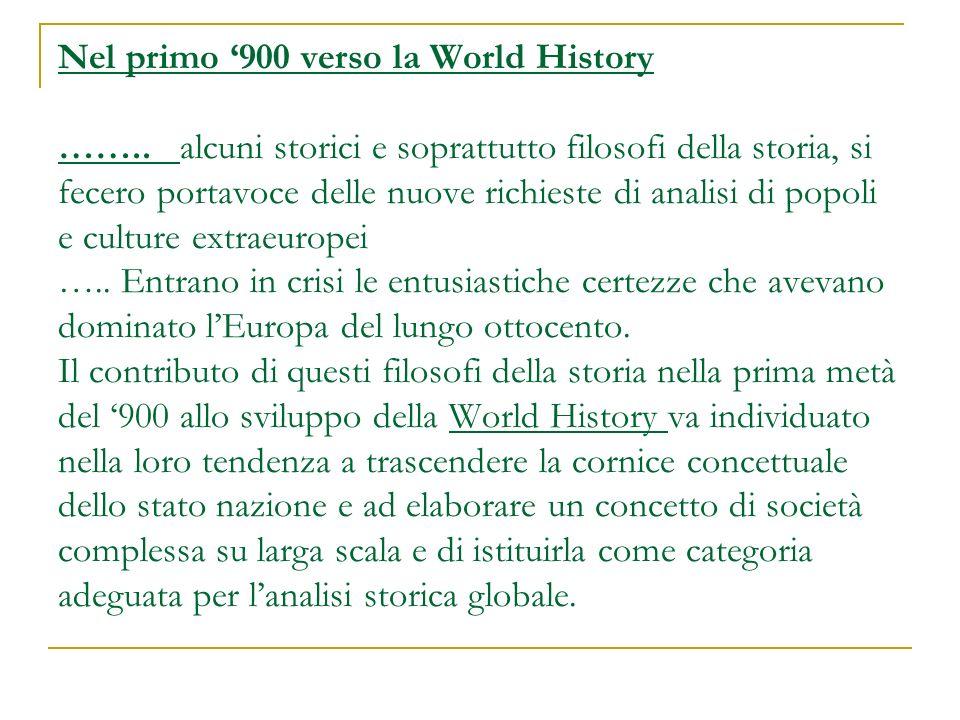 Nel primo 900 verso la World History …….. alcuni storici e soprattutto filosofi della storia, si fecero portavoce delle nuove richieste di analisi di