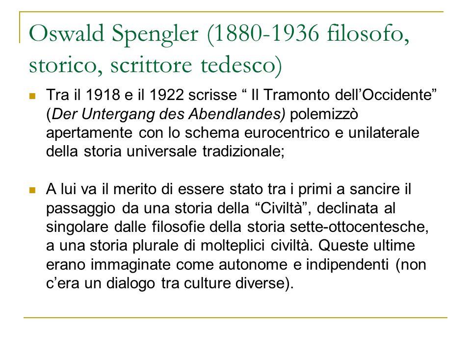 Oswald Spengler (1880-1936 filosofo, storico, scrittore tedesco) Tra il 1918 e il 1922 scrisse Il Tramonto dellOccidente (Der Untergang des Abendlande