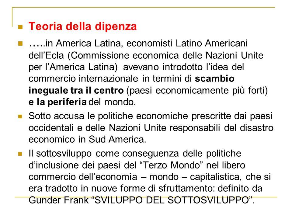 Teoria della dipenza …..in America Latina, economisti Latino Americani dellEcla (Commissione economica delle Nazioni Unite per lAmerica Latina) avevan