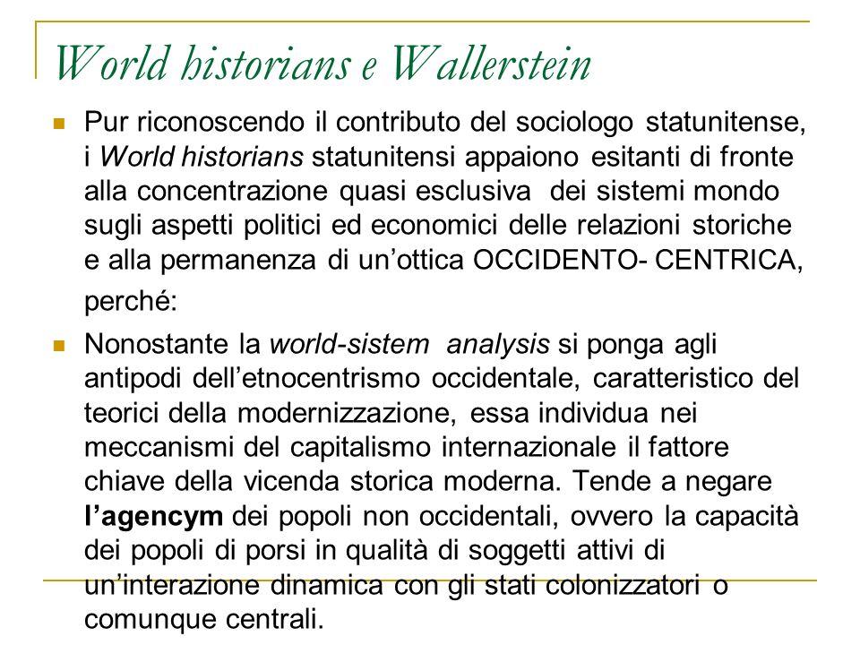 World historians e Wallerstein Pur riconoscendo il contributo del sociologo statunitense, i World historians statunitensi appaiono esitanti di fronte