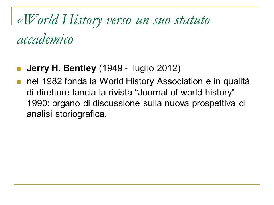 «World History verso un suo statuto accademico Jerry H. Bentley (1949 - luglio 2012) nel 1982 fonda la World History Association e in qualità di diret