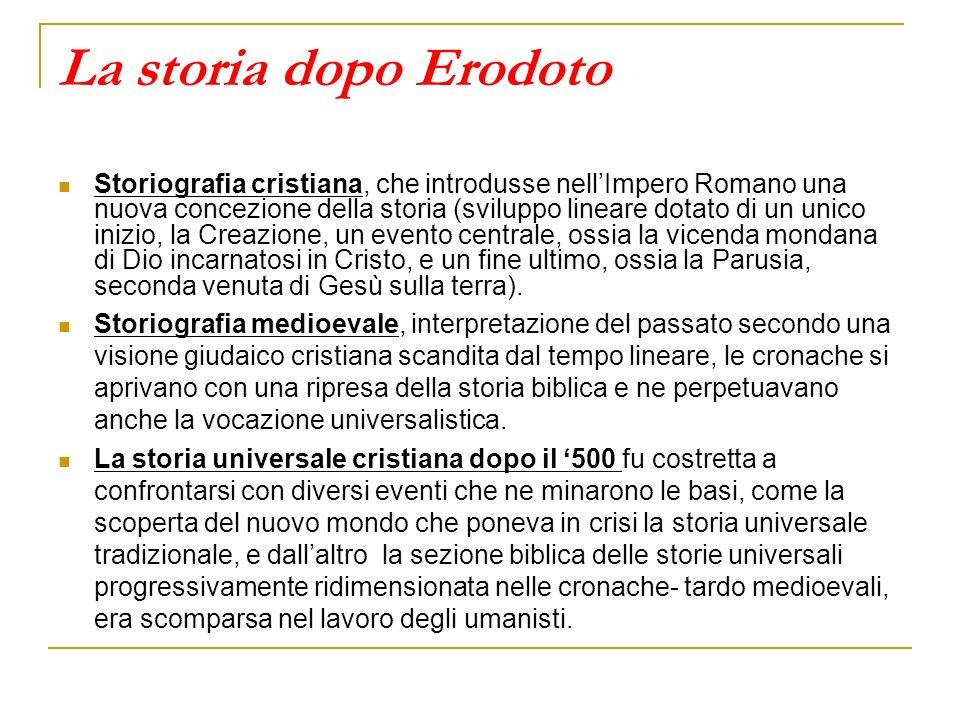 La storia dopo Erodoto Storiografia cristiana, che introdusse nellImpero Romano una nuova concezione della storia (sviluppo lineare dotato di un unico