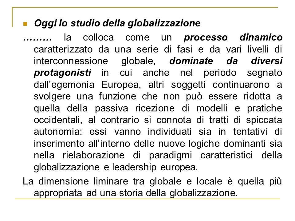 Oggi lo studio della globalizzazione ……… la colloca come un processo dinamico caratterizzato da una serie di fasi e da vari livelli di interconnession