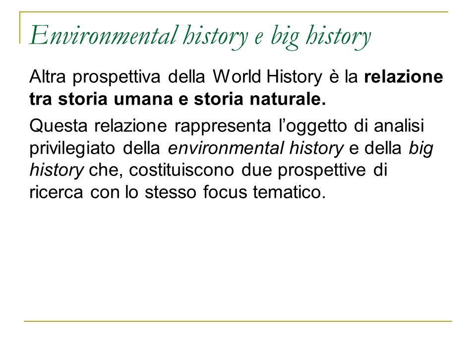 Environmental history e big history Altra prospettiva della World History è la relazione tra storia umana e storia naturale. Questa relazione rapprese
