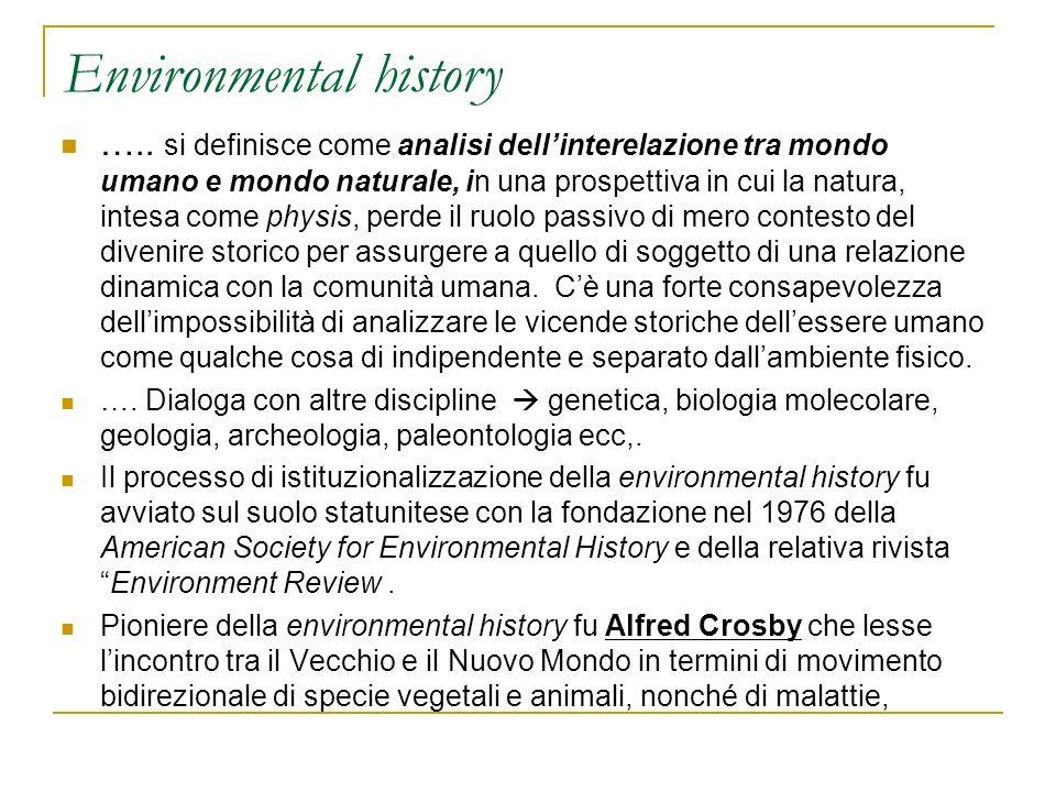 Environmental history ….. si definisce come analisi dellinterelazione tra mondo umano e mondo naturale, in una prospettiva in cui la natura, intesa co