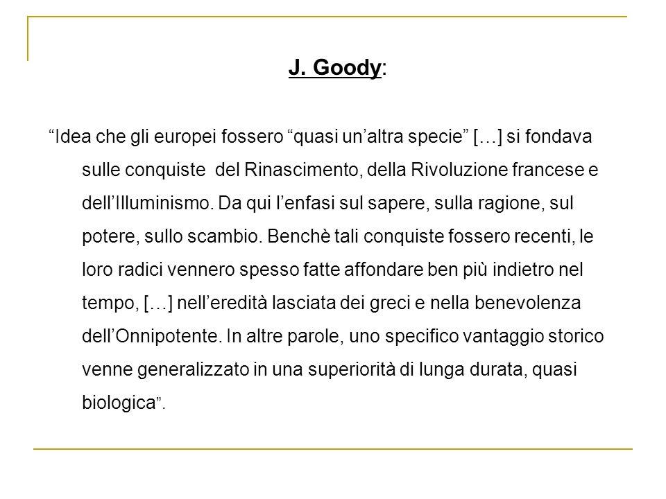 J. Goody: Idea che gli europei fossero quasi unaltra specie […] si fondava sulle conquiste del Rinascimento, della Rivoluzione francese e dellIllumini