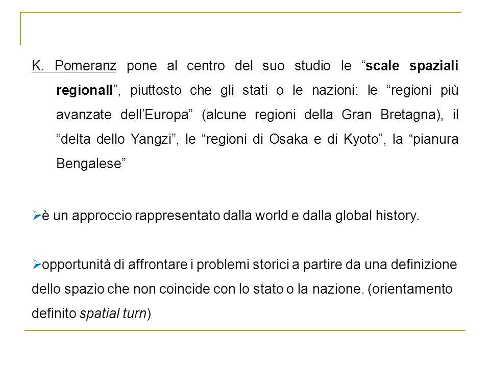 K. Pomeranz pone al centro del suo studio le scale spaziali regionalI, piuttosto che gli stati o le nazioni: le regioni più avanzate dellEuropa (alcun