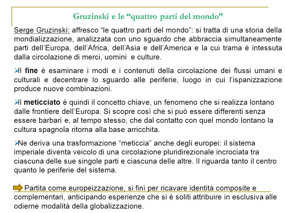 Gruzinski e le quattro parti del mondo Serge Gruzinski: affresco le quattro parti del mondo: si tratta di una storia della mondializzazione, analizzat